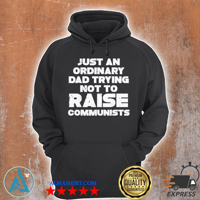 Just an ordinary dad trying not to raise communists classic s Unisex Hoodie