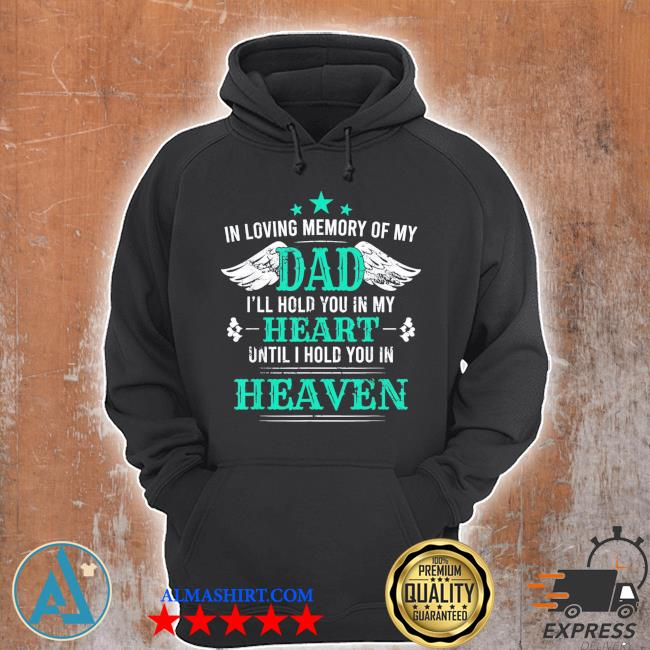 Loving memory of my dad I'll hold you in my heart memorial classic s s Unisex Hoodie