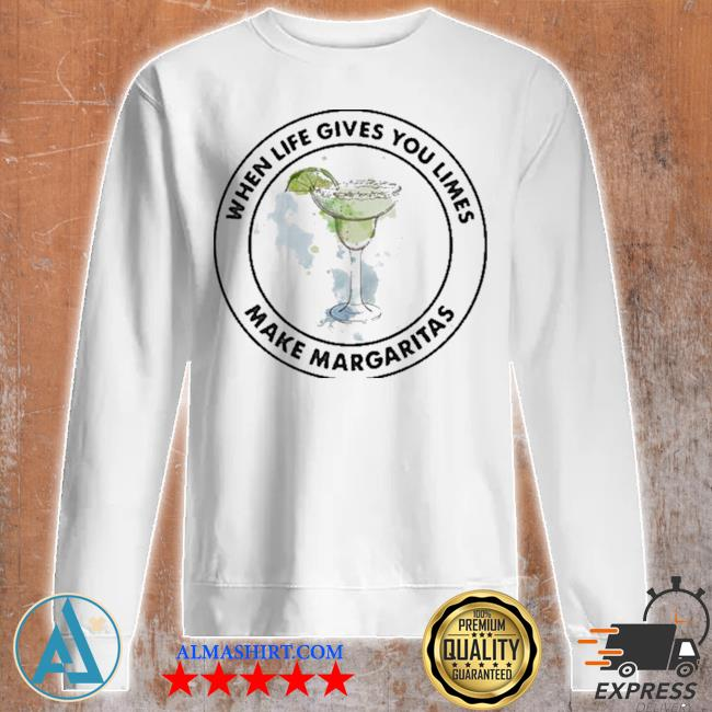 Mexican tequila when life gives you limes make margaritas new 2021 s Unisex sweatshirt