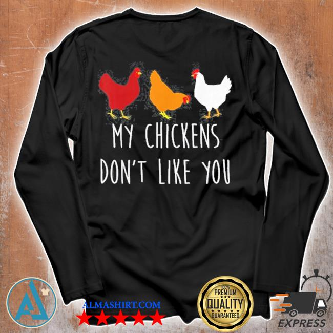 My chickens don't like you chicken farmers s Unisex longsleeve