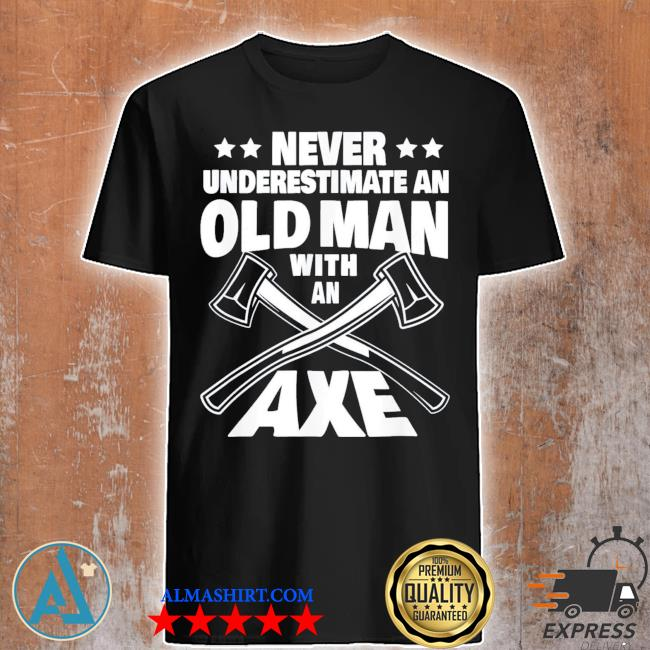 Never underestimate an old man with an axe throwing dad classic s shirt