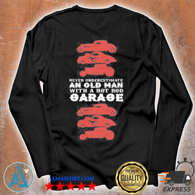 Never underestimate an old man with hot old garage s Unisex longsleeve