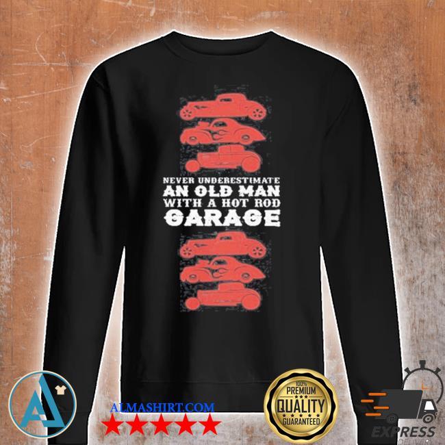 Never underestimate an old man with hot old garage s Unisex sweatshirt