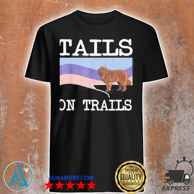 Newfoundland tails on trails dog hiking shirt