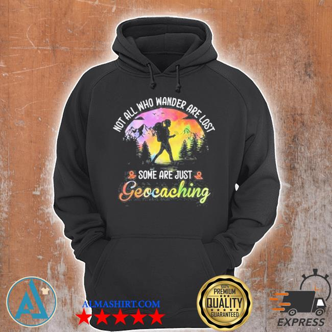 Not all who wander are lost some are just geocaching s Unisex Hoodie