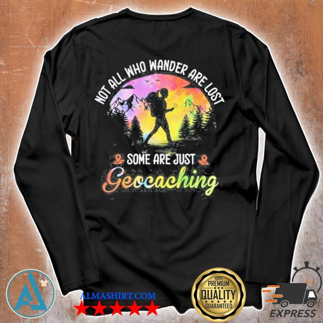 Not all who wander are lost some are just geocaching s Unisex longsleeve