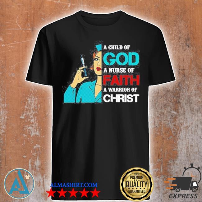 Nurse a child of god a nurse of faith a warrior of christ shirt