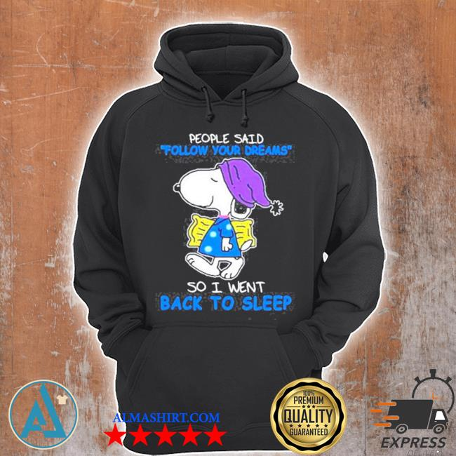 People said follow your dream so I went back to sleep Snoopy s Unisex Hoodie