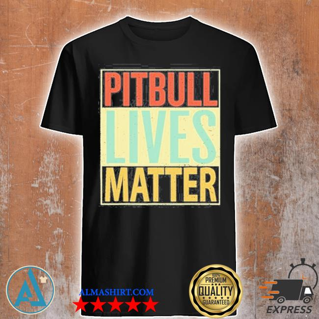 Pitbull lives matter vintage shirt