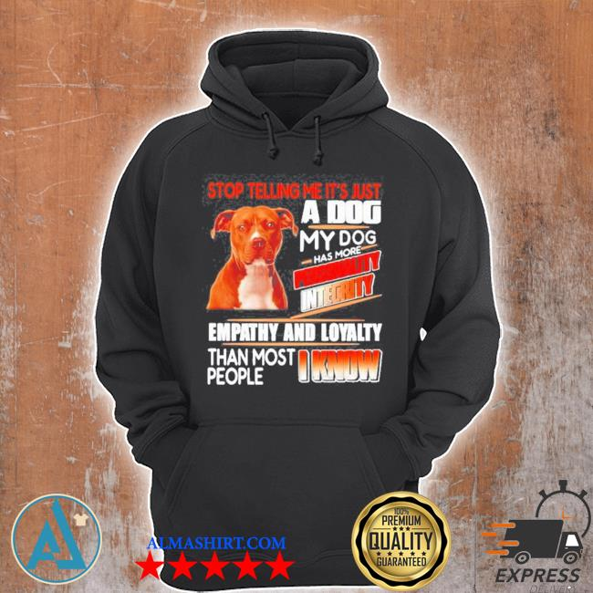 Pitbull stop telling me its just a dog my dog has more personality integrity s Unisex Hoodie
