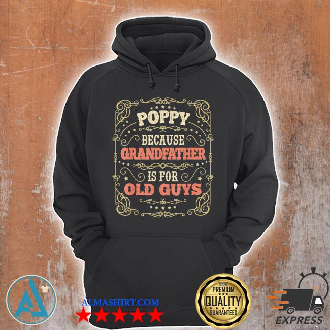 Poppy because grandfather is for old guys fathers day poppy classic s Unisex Hoodie