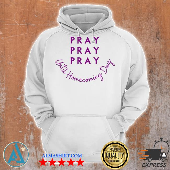 Pray pray pray until homecoming day new 2021 s Unisex Hoodie