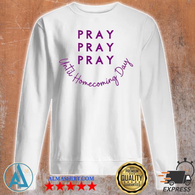 Pray pray pray until homecoming day new 2021 s Unisex sweatshirt