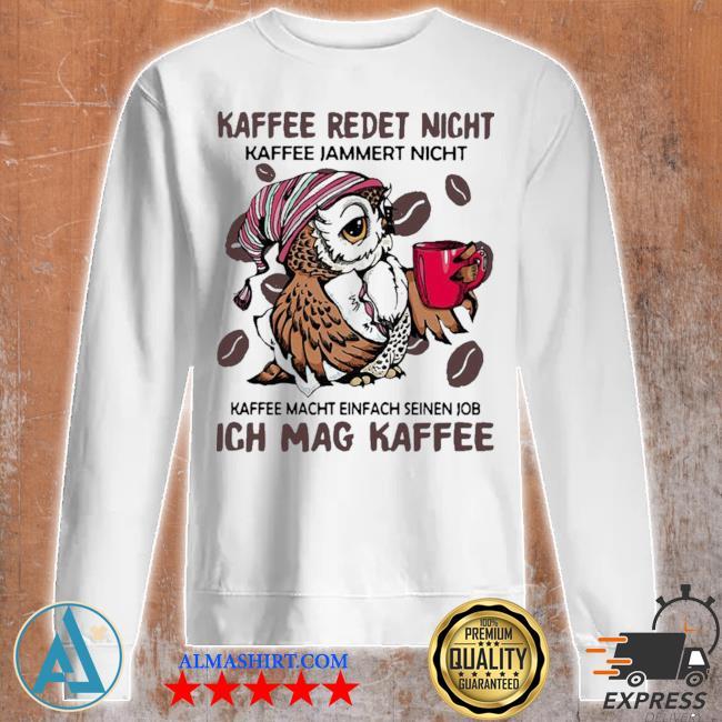 Pretty kaffee redet nicht kaffee jammert nicht kaffee macht einfach seinen job ich mag kaffee s Unisex sweatshirt