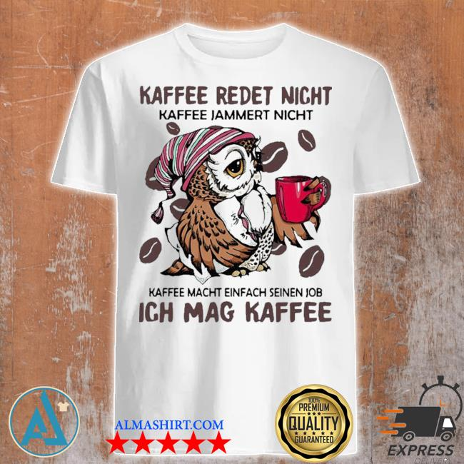 Pretty kaffee redet nicht kaffee jammert nicht kaffee macht einfach seinen job ich mag kaffee shirt