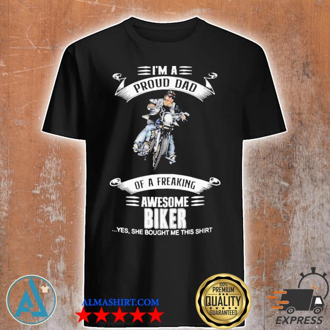 Proud dad of a freaking awesome biker shirt