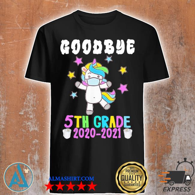 Quarantine unicorn goodbye fifth grade 2021 last day school shirt