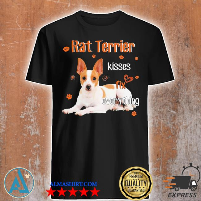 Rat Terrier kisses fix everything shirt