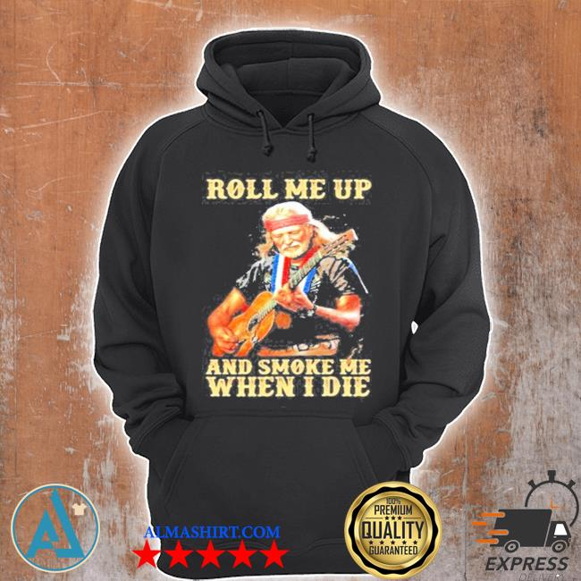 Roll me up and smoke me when I die America legend willie nelson s Unisex Hoodie