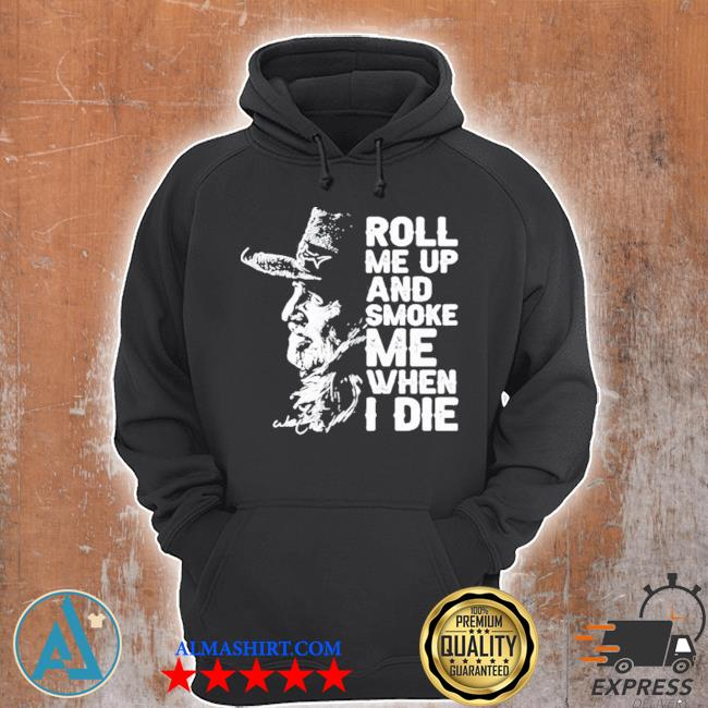 Roll me up and smoke me when I die legend willie nelson signature s Unisex Hoodie