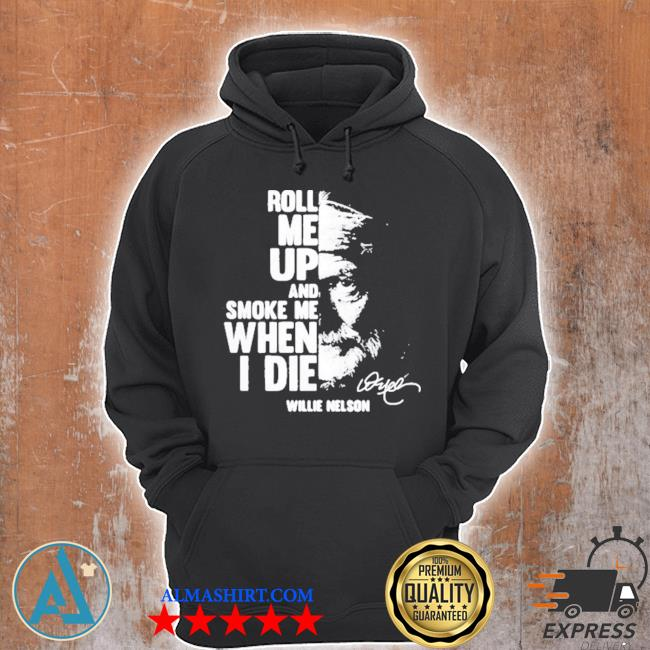 Roll me up and smoke me when I die quote by willie nelson signature s Unisex Hoodie