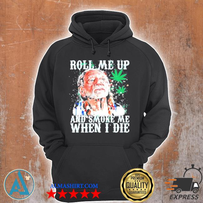 Roll me up and smoke me when I die willie nelson cannabis s Unisex Hoodie