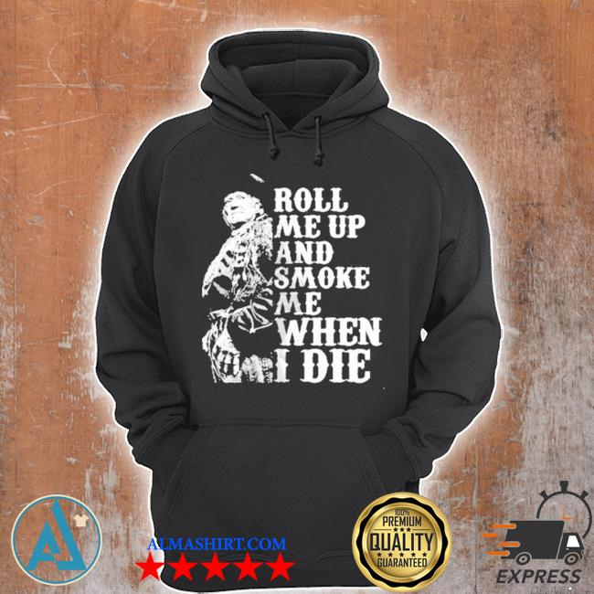 Roll me up and smoke me when I die willie nelson legends s Unisex Hoodie