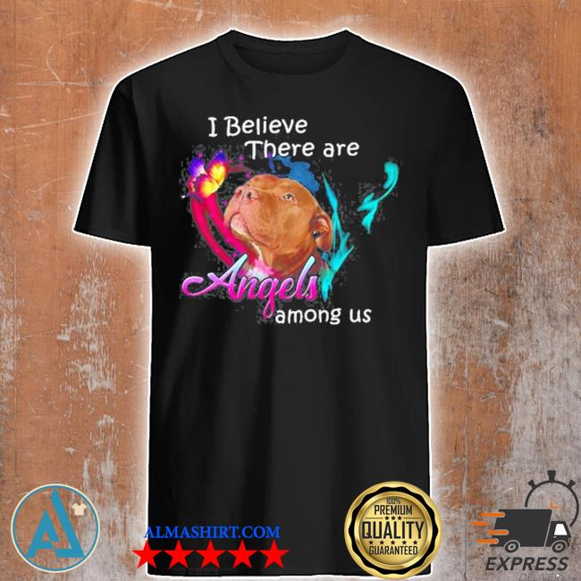 Pitbull I believe there are angels among us shirt