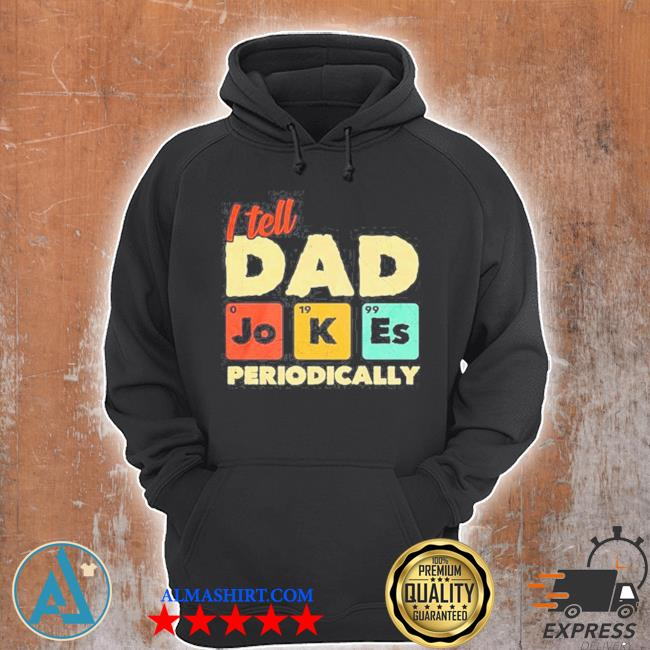 Science I tell dad jokes periodically s Unisex Hoodie