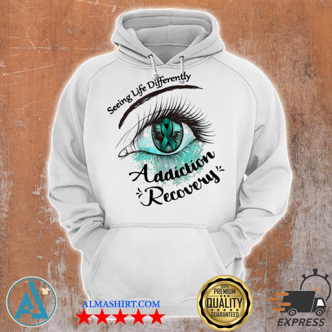 Seeing life differently addiction recovery awareness new 2021 s Unisex Hoodie