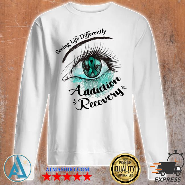 Seeing life differently addiction recovery awareness new 2021 s Unisex sweatshirt