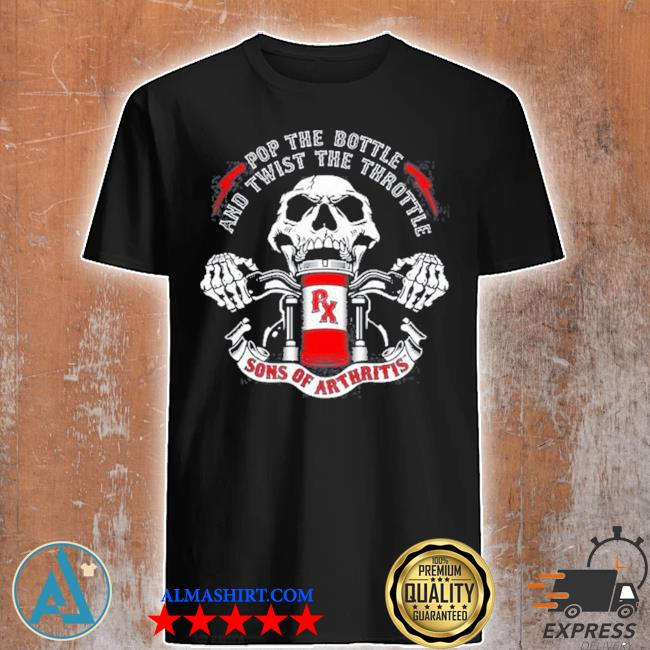 Skeleton pop the bottle and twist the throttle sons of arthritis shirt