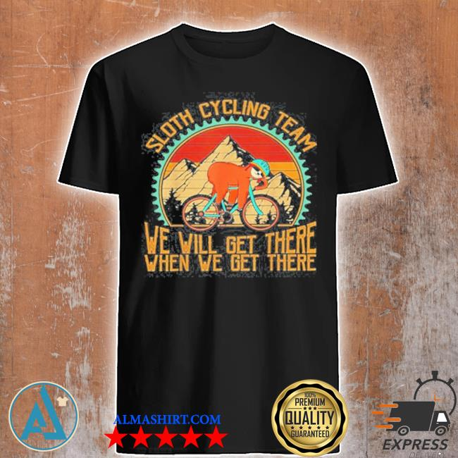 Sloth cycling team vintage retro sunset we will get there when we get there shirt