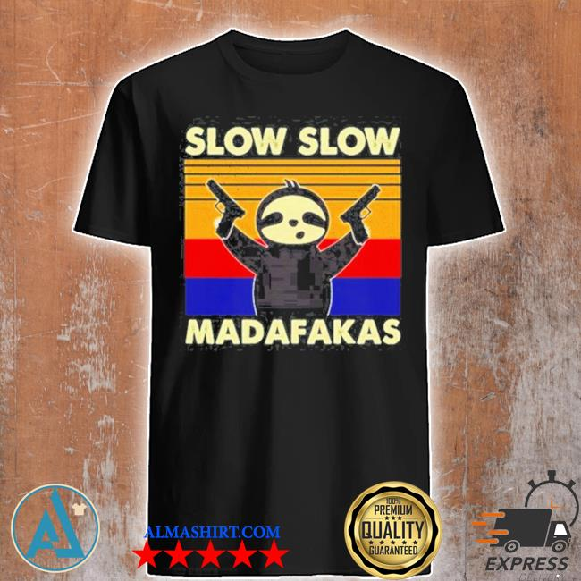 Sloth slow slow madafakas vintage shirt