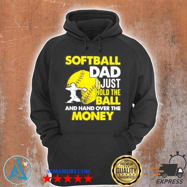Softball dad I just hold the ball and hand over the money s Unisex Hoodie