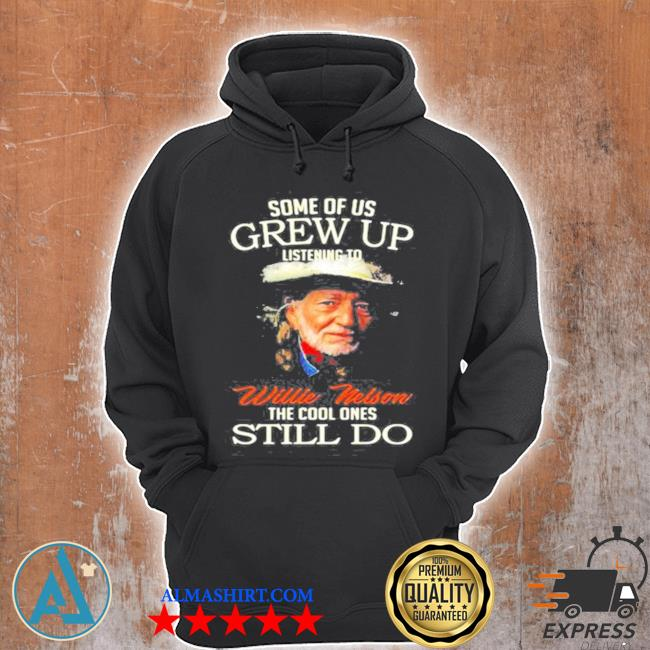 Some of us grew up listening to willie nelson the cool ones still do s Unisex Hoodie