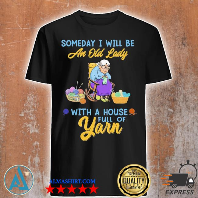 Someday I will be an old lady shirt