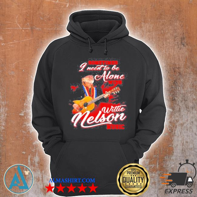 Sometimes I need to be alone with willie nelson music s Unisex Hoodie