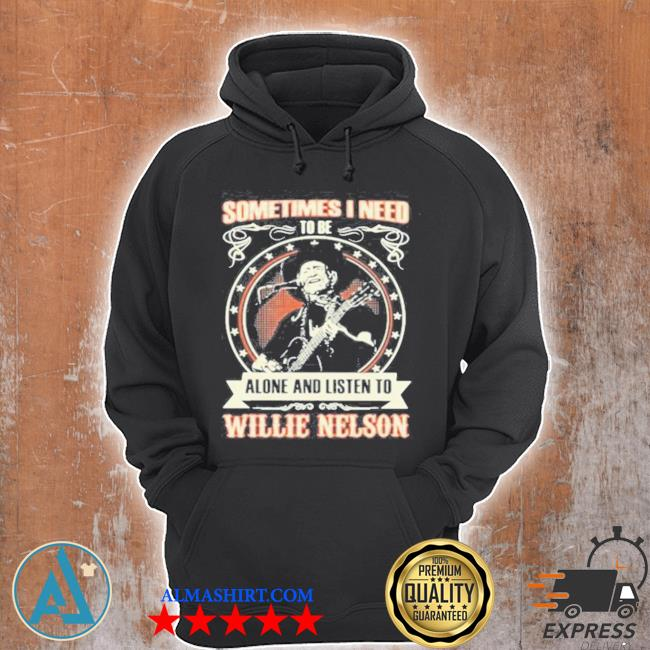 Sometimes I need tobe alone and listen to willie nelson stars s Unisex Hoodie