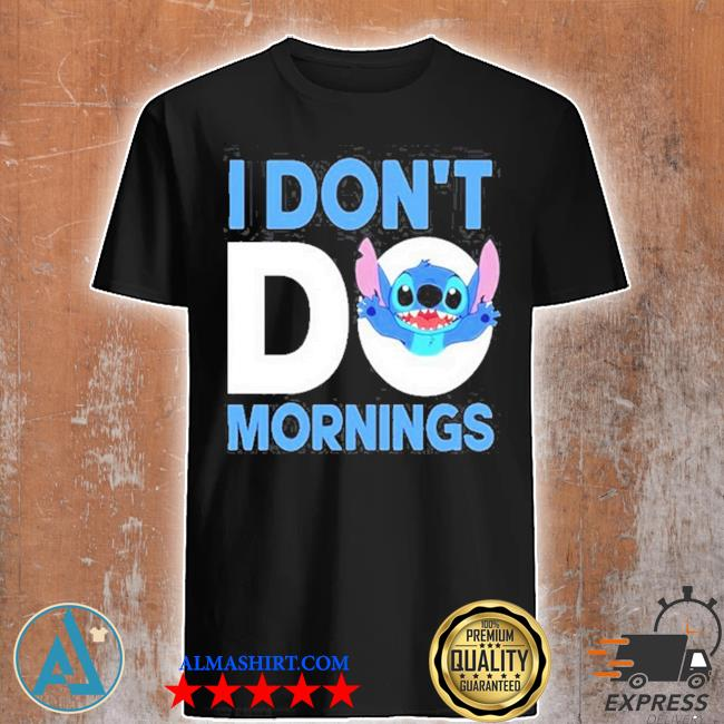 Stitch I don't do mornings shirt