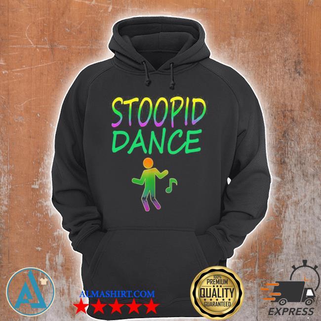 Stoopid dance s Unisex Hoodie