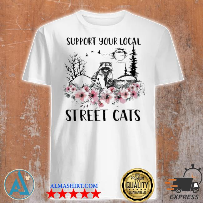 Support your local street cats and raccoon shirt