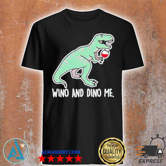 T rex wino and dino me shirt