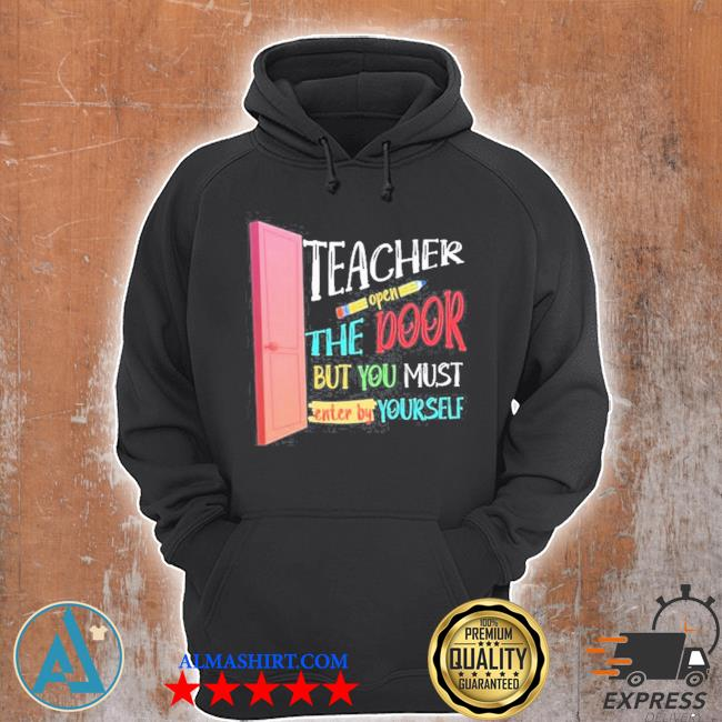 Teacher open the door but you must enter by yourself s Unisex Hoodie