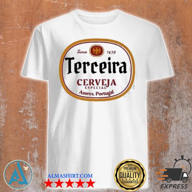 Terceira cerveja especial azores Portugal since 1439 shirt