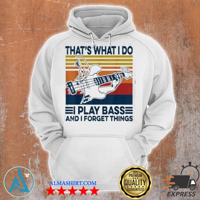 That's what I do I play bass and I forget things vintage s Unisex Hoodie