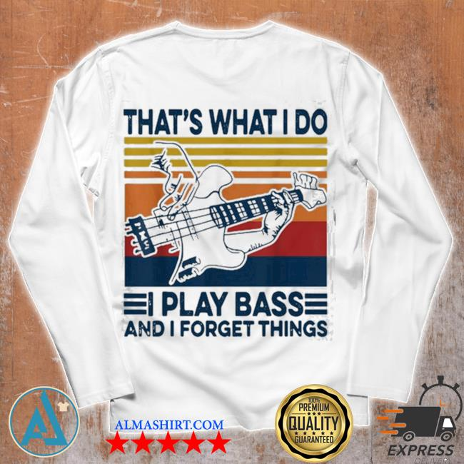 That's what I do I play bass and I forget things vintage s Unisex longsleeve