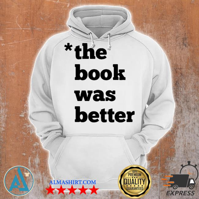 The book was better s Unisex Hoodie
