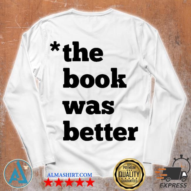 The book was better s Unisex longsleeve