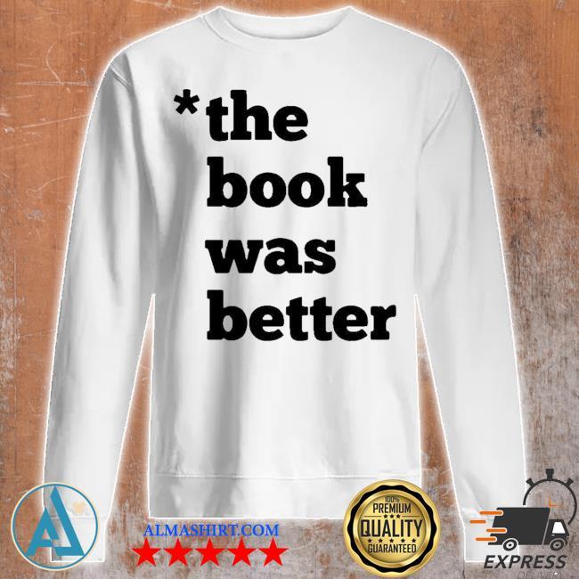 The book was better s Unisex sweatshirt